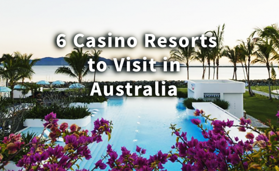 Casino Resorts to Visit in Australia
