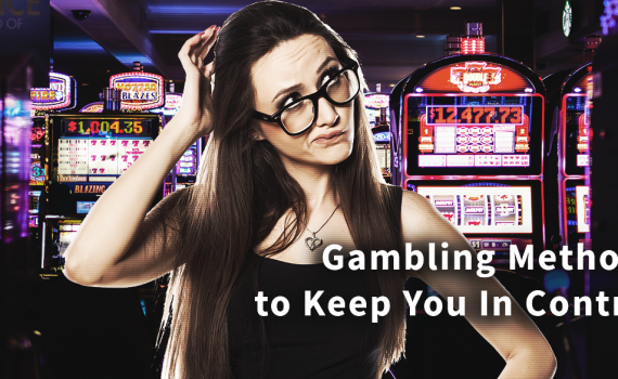 Gambling Methods to Keep You in Control